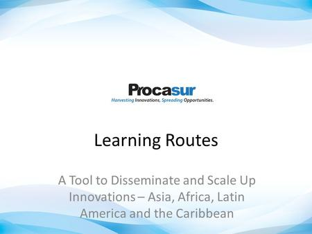 Learning Routes A Tool to Disseminate and Scale Up Innovations – Asia, Africa, Latin America and the Caribbean.