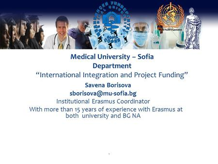 "Medical University – Sofia Department ""International Integration and Project Funding"" Savena Borisova Institutional Erasmus Coordinator."