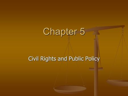 Chapter 5 Civil Rights and Public Policy. Introduction Civil Rights Civil Rights Definition: policies designed to protect people against arbitrary or.