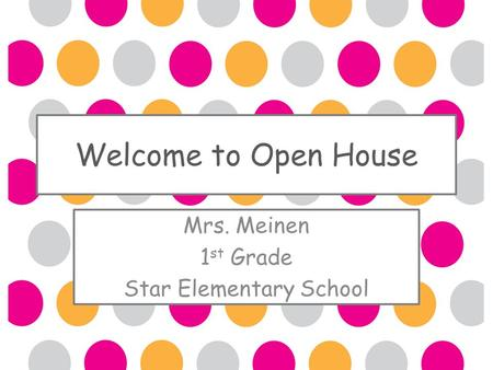Welcome to Open House Mrs. Meinen 1 st Grade Star Elementary School.