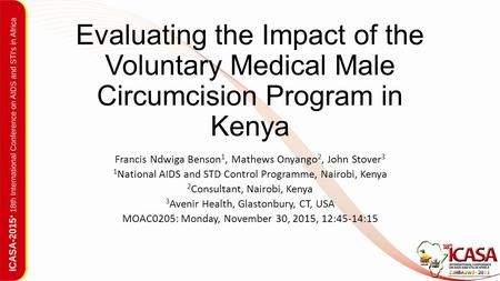 Evaluating the Impact of the Voluntary Medical Male Circumcision Program in Kenya Francis Ndwiga Benson 1, Mathews Onyango 2, John Stover 3 1 National.