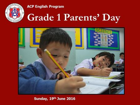 Sunday, 19 th June 2016 ACP English Program Grade 1 Parents' Day.