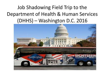 Job Shadowing Field Trip to the Department of Health & Human Services (DHHS) – Washington D.C. 2016 JA Job Shadow ™