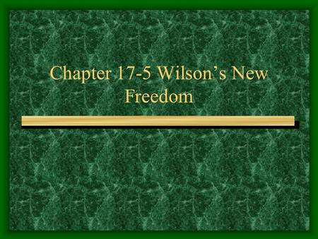 Chapter 17-5 Wilson's New Freedom. Wilson Wins Financial Reforms Southern background (Racial prejudice) Clayton Antitrust –Strengthen Sherman Antitrust.