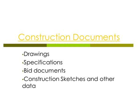 Construction Documents Drawings Specifications Bid documents Construction Sketches and other data.