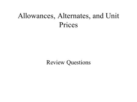 Methods of specifying review questions 1 the four methods for Allowances in construction contracts