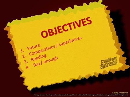 OBJECTIVES 1.Future 2.Comparatives / superlatives 3.Reading 4.Too / enough.