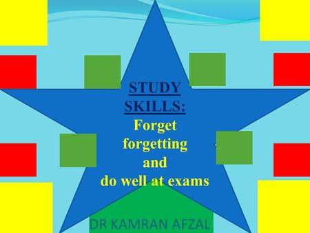 DR KAMRAN AFZAL STUDY SKILLS: Forget forgetting and do well at exams.