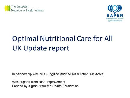 Optimal Nutritional Care for All UK Update report In partnership with NHS England and the Malnutrition Taskforce With support from NHS Improvement Funded.