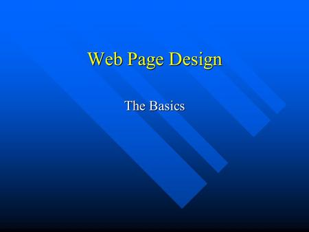 Web Page Design The Basics. The Web Page A document (file) created using the HTML scripting language. A document (file) created using the HTML scripting.