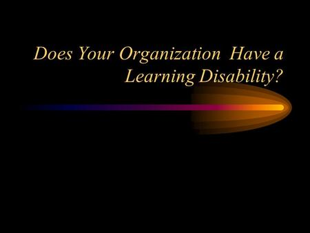 Does Your Organization Have a Learning Disability?