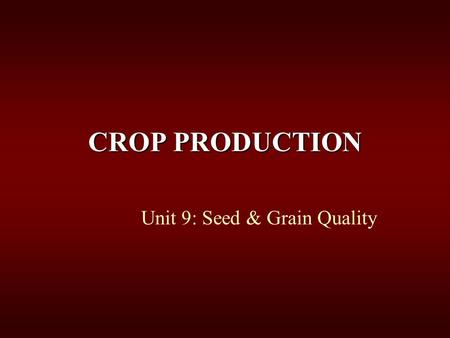CROP PRODUCTION Unit 9: Seed & Grain Quality. Seed Quality--Importance (211) Viability—ability of seed to germinate Vigor—ability of the seed to produce.