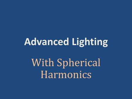 Advanced Lighting With Spherical Harmonics. What Is the Algorithm.