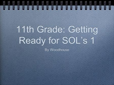 11th Grade: Getting Ready for SOL's 1 By Woodhouse.