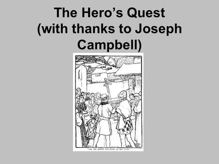 The Hero's Quest (with thanks to Joseph Campbell).