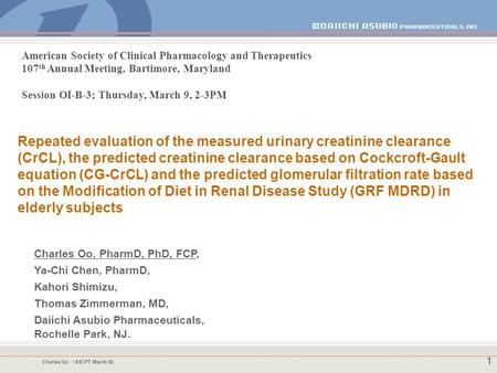 Charles Oo / ASCPT March 06 1 Repeated evaluation of the measured urinary creatinine clearance (CrCL), the predicted creatinine clearance based on Cockcroft-Gault.
