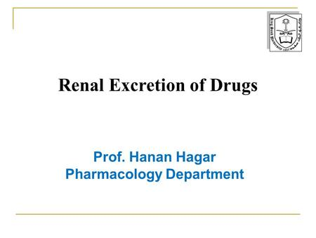 Renal Excretion of Drugs Prof. Hanan Hagar Pharmacology Department.