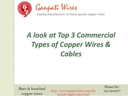 Bare & bunched copper wires  nched-copper-wire.html Phone No: 141-2211977 A look at Top 3 Commercial Types of Copper Wires.