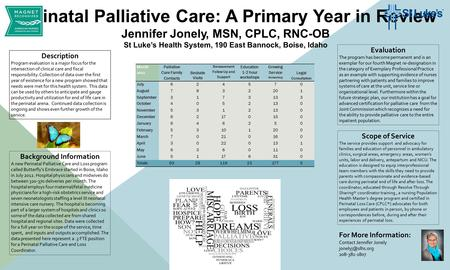 Perinatal Palliative Care: A Primary Year in Review Jennifer Jonely, MSN, CPLC, RNC-OB St Luke's Health System, 190 East Bannock, Boise, Idaho Description.