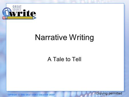 Narrative Writing A Tale to Tell Copying permitted.