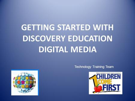 GETTING STARTED WITH DISCOVERY EDUCATION DIGITAL MEDIA Technology Training Team.