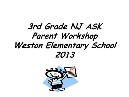 3rd Grade NJ ASK Parent Workshop Weston Elementary School 2013.