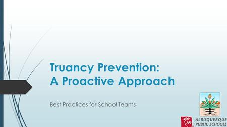 Truancy Prevention: A Proactive Approach Best Practices for School Teams.