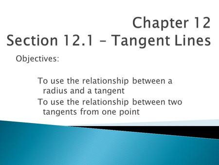 Objectives: To use the relationship between a radius and a tangent To use the relationship between two tangents from one point.