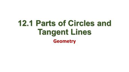 12.1 Parts of Circles and Tangent Lines Geometry.