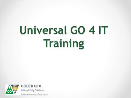 Universal GO 4 IT Training. Welcome and Introductions.