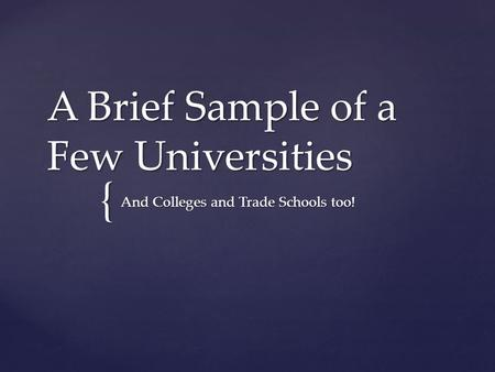 { A Brief Sample of a Few Universities And Colleges and Trade Schools too!