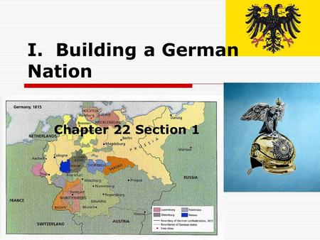 I. Building a German Nation Chapter 22 Section 1.