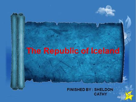 The Republic of Iceland FINISHED BY : SHELDON CATHY.