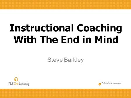 Instructional Coaching With The End in Mind Steve Barkley.