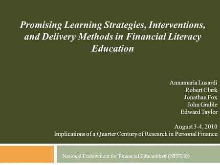 Promising Learning Strategies, Interventions, and Delivery Methods in Financial Literacy Education National Endowment for Financial Education® (NEFE®)