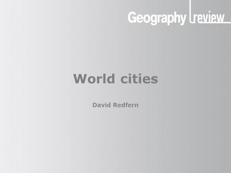 World cities David Redfern. World cities What this presentation covers What is a world city? Where are the world cities? How can world cities be identified?