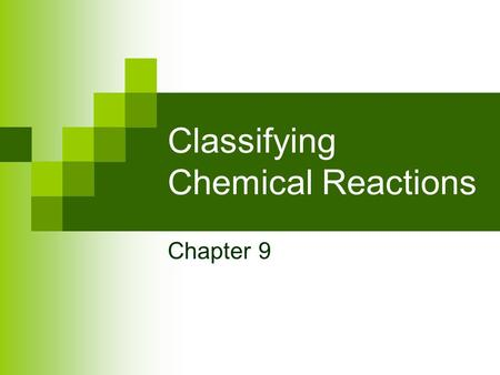 Classifying Chemical Reactions Chapter 9. Chemical Reaction - A process in which the physical and chemical properties of the original substances change.