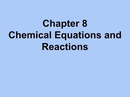 Chapter 8 Chemical Equations and Reactions. Section 1.