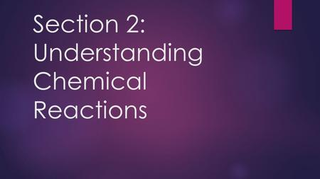 Section 2: Understanding Chemical Reactions. Word Equations  Remember: The 2 parts in a chemical reaction are the reactants (things reacting) and the.