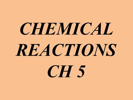 CHEMICAL REACTIONS CH 5. 5.1 NATURE OF CHEMICAL REACTIONS Chemical Reactions Change Substances Chemical reactions occur when substances undergo chemical.