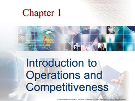 Copyright 2006 John Wiley & Sons, Inc. Chapter 1 Introduction to Operations and Competitiveness To Accompany Russell and Taylor, Operations Management,