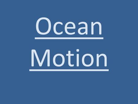 Ocean Motion. Waves are..... Wave height will change if the wind.... Waves are caused by.... Types of waves Waves cause erosion of the shoreline.