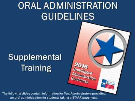 ORAL ADMINISTRATION GUIDELINES The following slides contain information for Test Administrators providing an oral administration for students taking a.