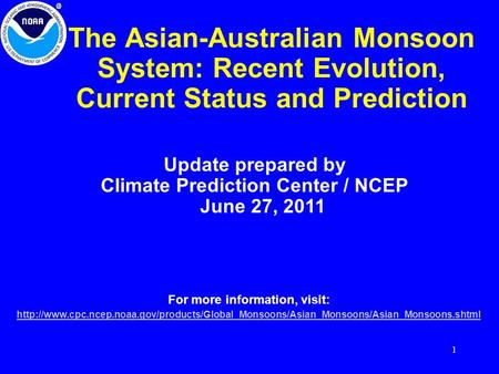 1 The Asian-Australian Monsoon System: Recent Evolution, Current Status and Prediction Update prepared by Climate Prediction Center / NCEP June 27, 2011.