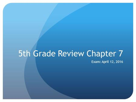 5th Grade Review Chapter 7 Exam: April 12, 2016. Vocabulary: fill the blanks with the words from the word box. WeatherWeather Map Air PressureThunderstorm.