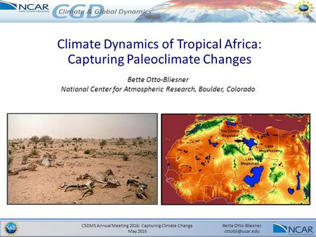 CSDMS Annual Meeting 2016: Capturing Climate Change May 2016 Bette Otto-Bliesner Climate Dynamics of Tropical Africa: Capturing Paleoclimate.