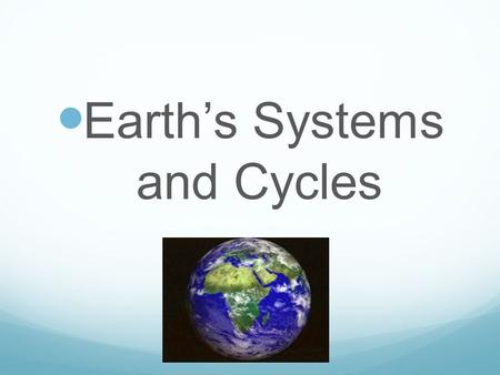 Earth's Systems and Cycles. Essential questions Describe the type of system Earth is and give your reasoning. Describe what happens within a positive.