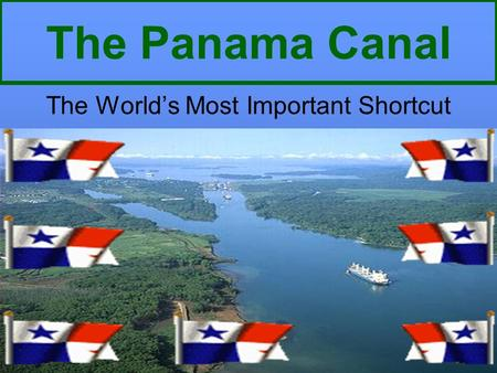 The Panama Canal The World's Most Important Shortcut.