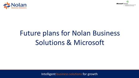 Intelligent business solutions for growth Future plans for Nolan Business Solutions & Microsoft.