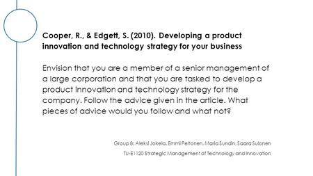 Cooper, R., & Edgett, S. (2010). Developing a product innovation and technology strategy for your business Envision that you are a member of a senior management.
